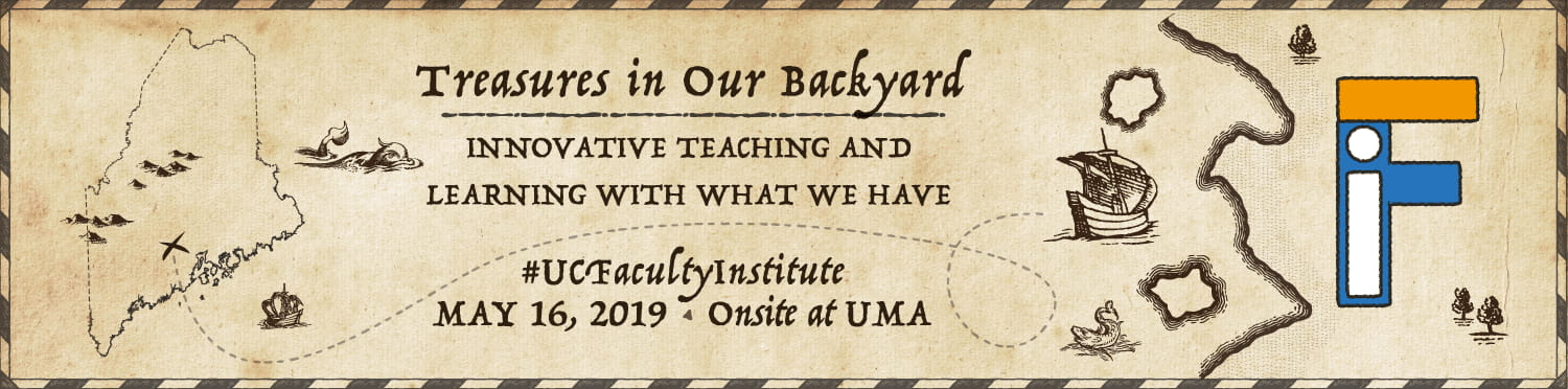 Faculty Institute Banner with text: Treasures in Our Backyard, Innovative teaching and learning with what we have, May 16th 2019. Onsite at UMA.